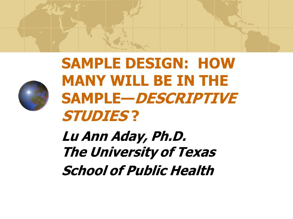 SAMPLE DESIGN: HOW MANY WILL BE IN THE SAMPLE—DESCRIPTIVE STUDIES