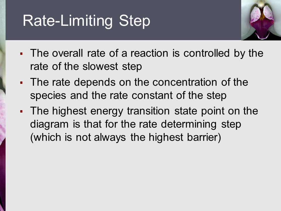 Rate-Limiting Step The overall rate of a reaction is controlled by the rate of the slowest step.