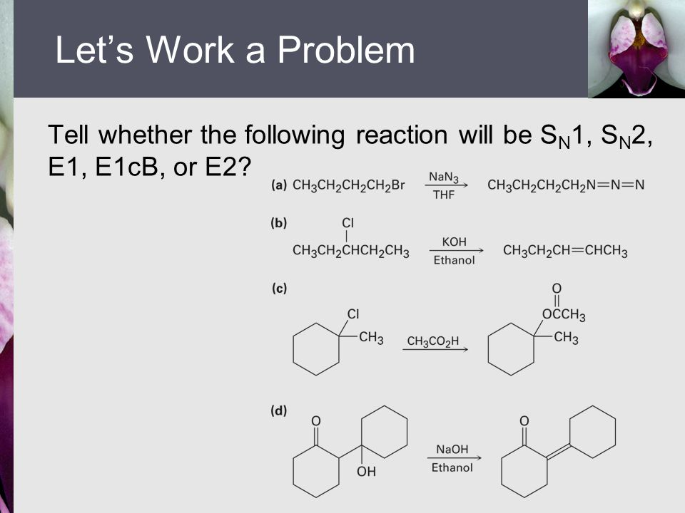 Let's Work a Problem Tell whether the following reaction will be SN1, SN2, E1, E1cB, or E2