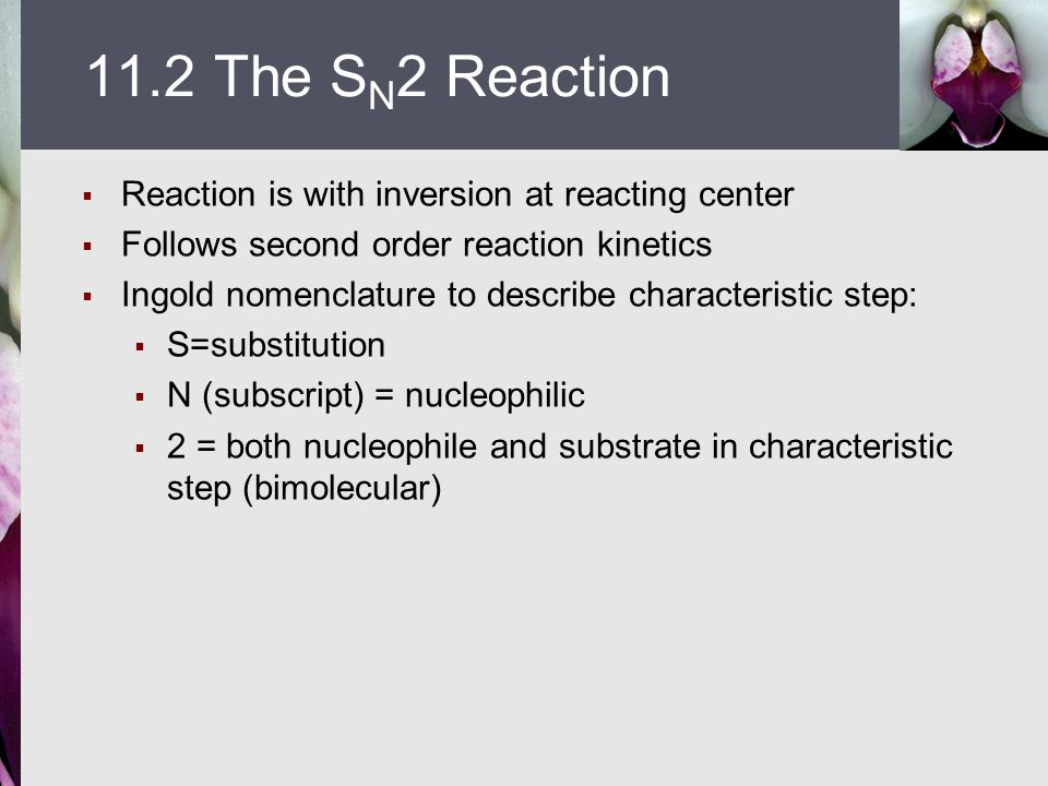 11.2 The SN2 Reaction Reaction is with inversion at reacting center