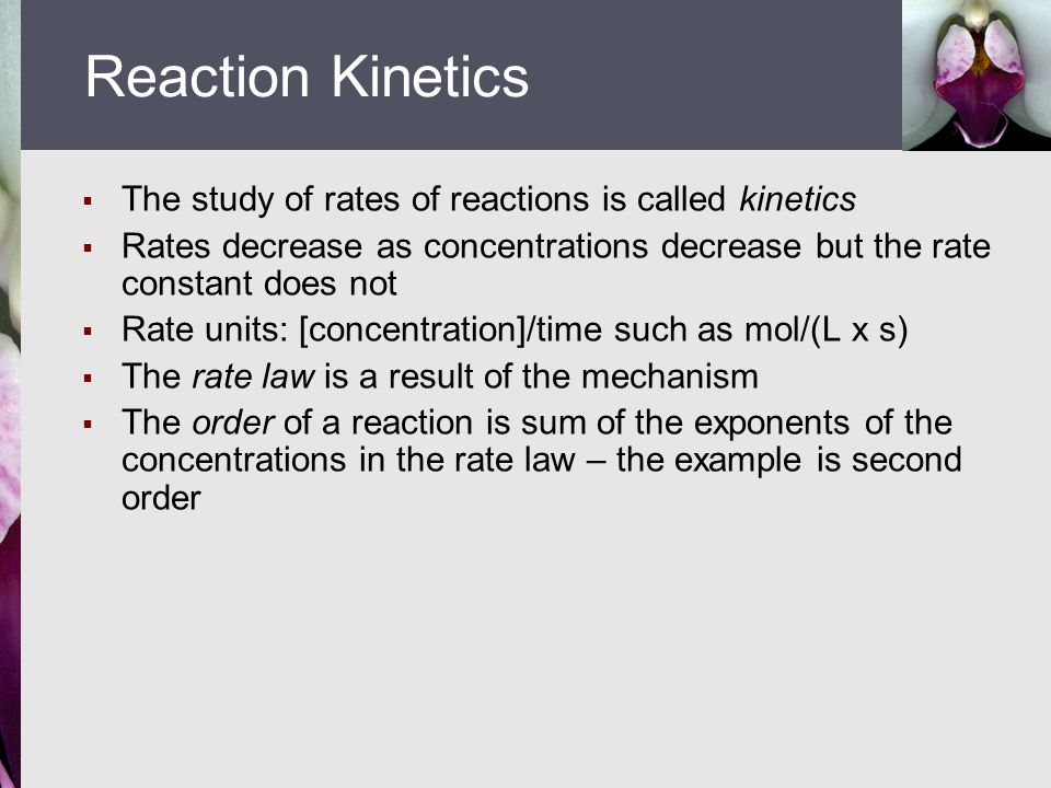 Reaction Kinetics The study of rates of reactions is called kinetics