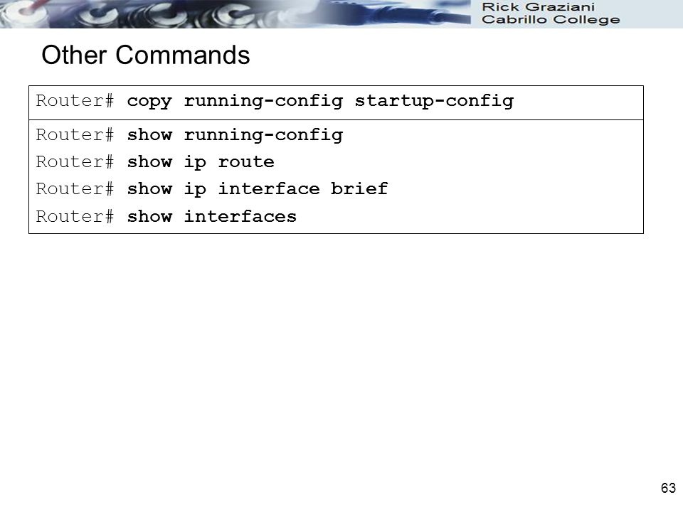 Other Commands Router# copy running-config startup-config