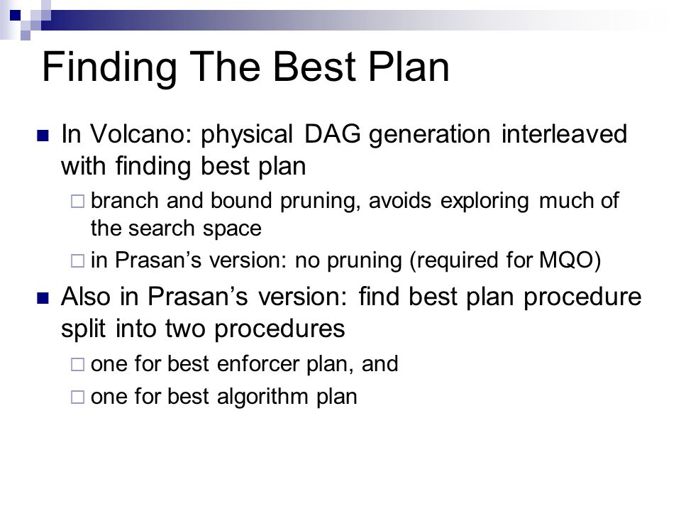 Finding The Best Plan In Volcano: physical DAG generation interleaved with finding best plan.