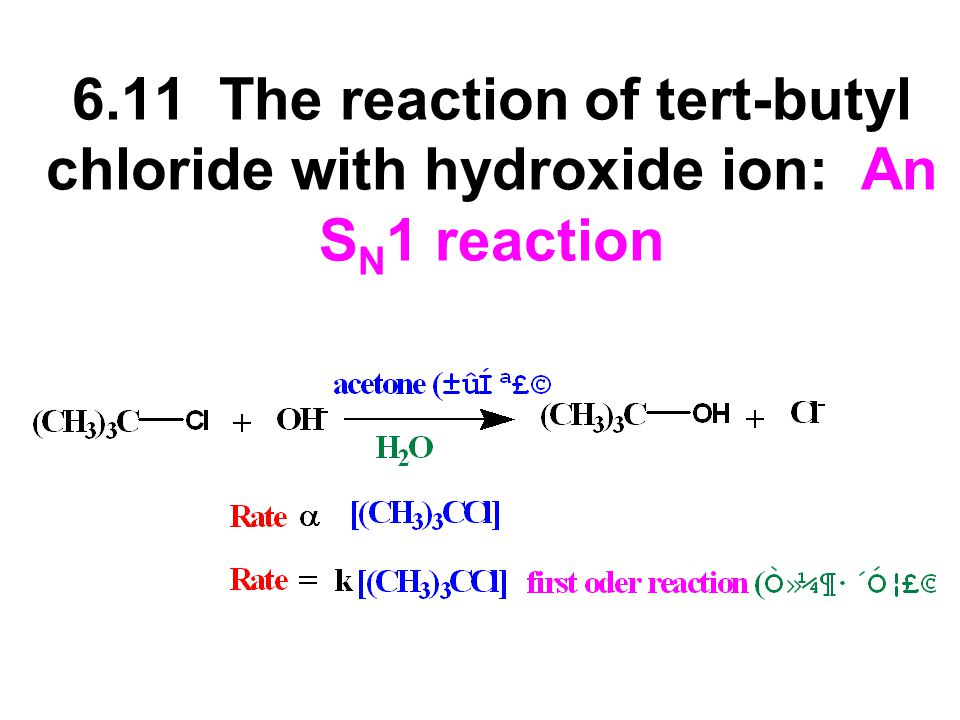 6.11 The reaction of tert-butyl chloride with hydroxide ion: An SN1 reaction