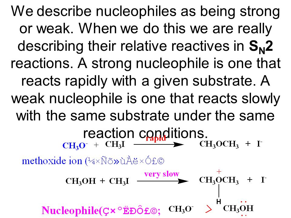 We describe nucleophiles as being strong or weak