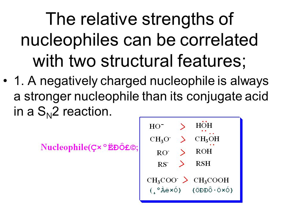 The relative strengths of nucleophiles can be correlated with two structural features;