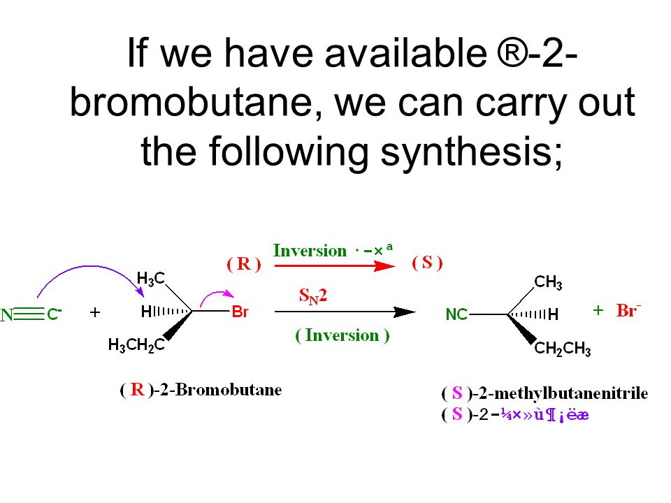 If we have available ®-2-bromobutane, we can carry out the following synthesis;
