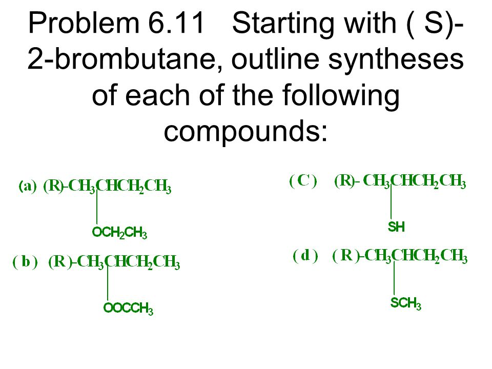 Problem 6.11 Starting with ( S)-2-brombutane, outline syntheses of each of the following compounds:
