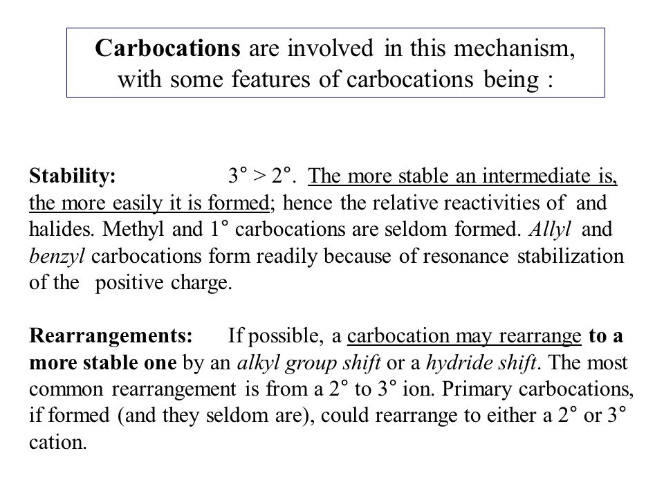 Carbocations are involved in this mechanism, with some features of carbocations being :