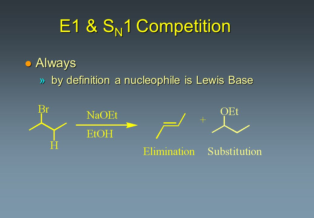 E1 & SN1 Competition Always by definition a nucleophile is Lewis Base