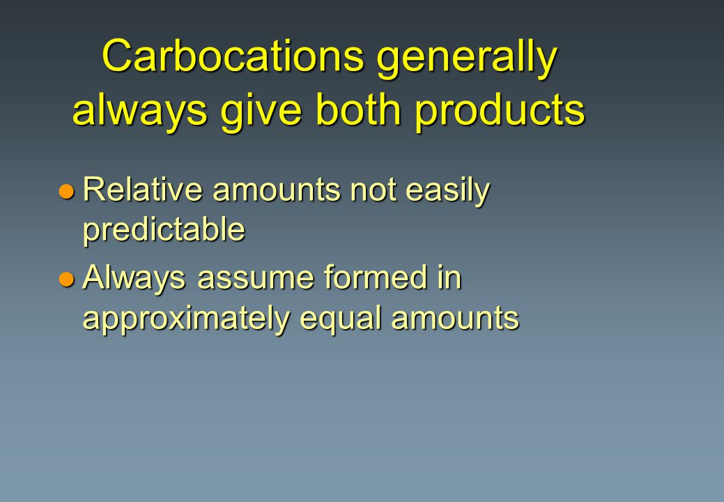 Carbocations generally always give both products