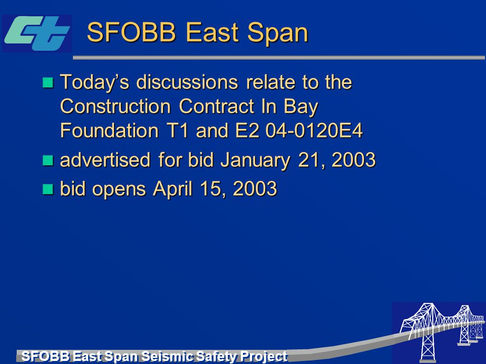 SFOBB East Span Today's discussions relate to the Construction Contract In Bay Foundation T1 and E2 04-0120E4.