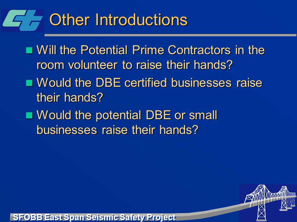 Other Introductions Will the Potential Prime Contractors in the room volunteer to raise their hands