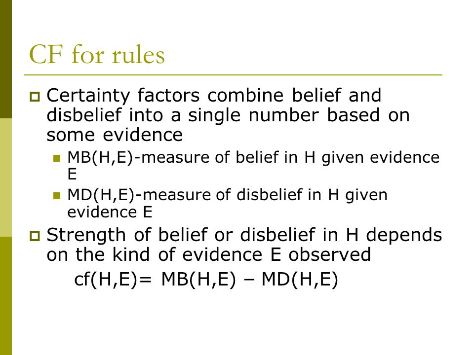 CF for rules Certainty factors combine belief and disbelief into a single number based on some evidence.