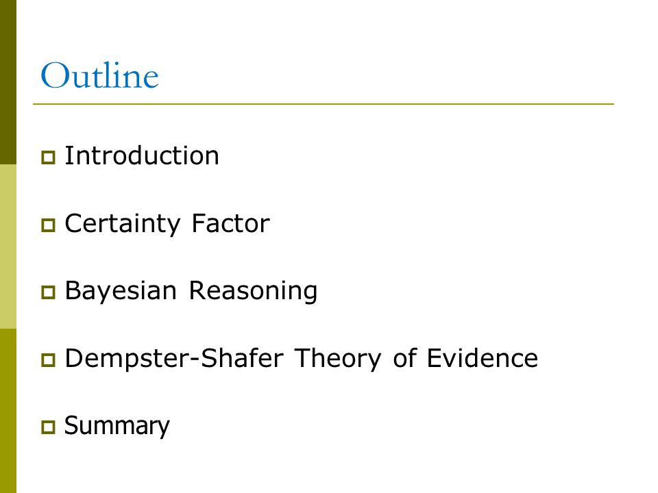 Outline Introduction Certainty Factor Bayesian Reasoning