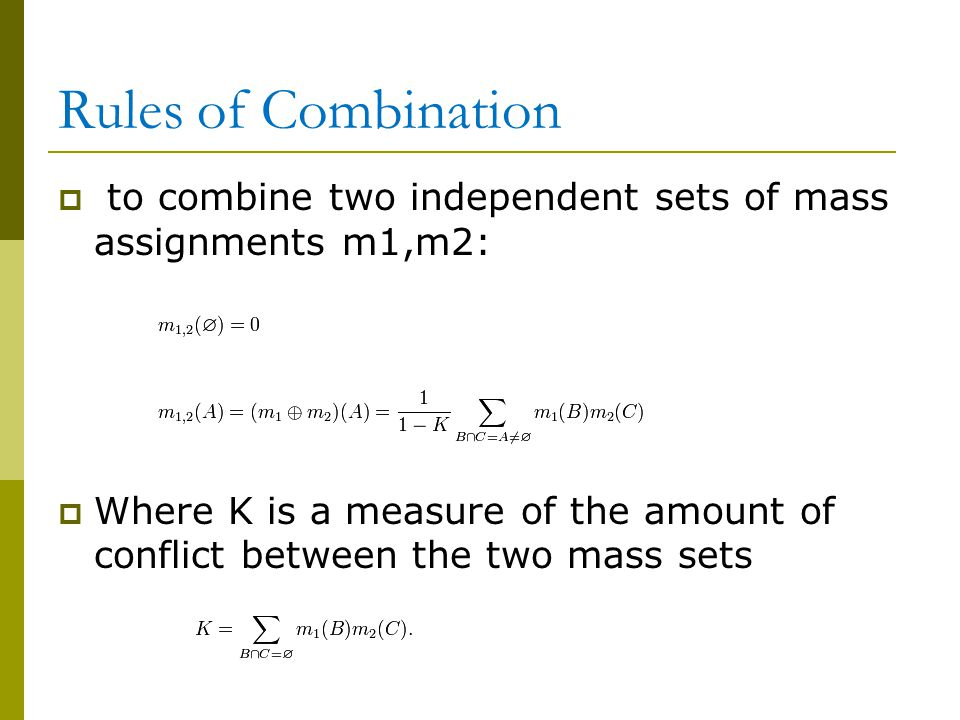 Rules of Combination to combine two independent sets of mass assignments m1,m2: