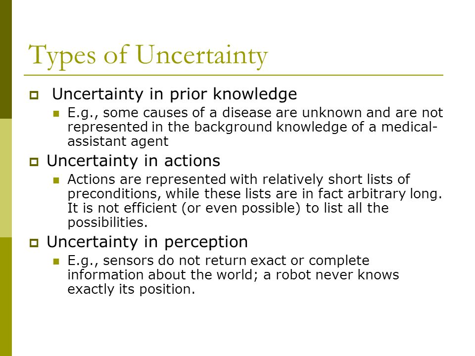 Types of Uncertainty Uncertainty in prior knowledge