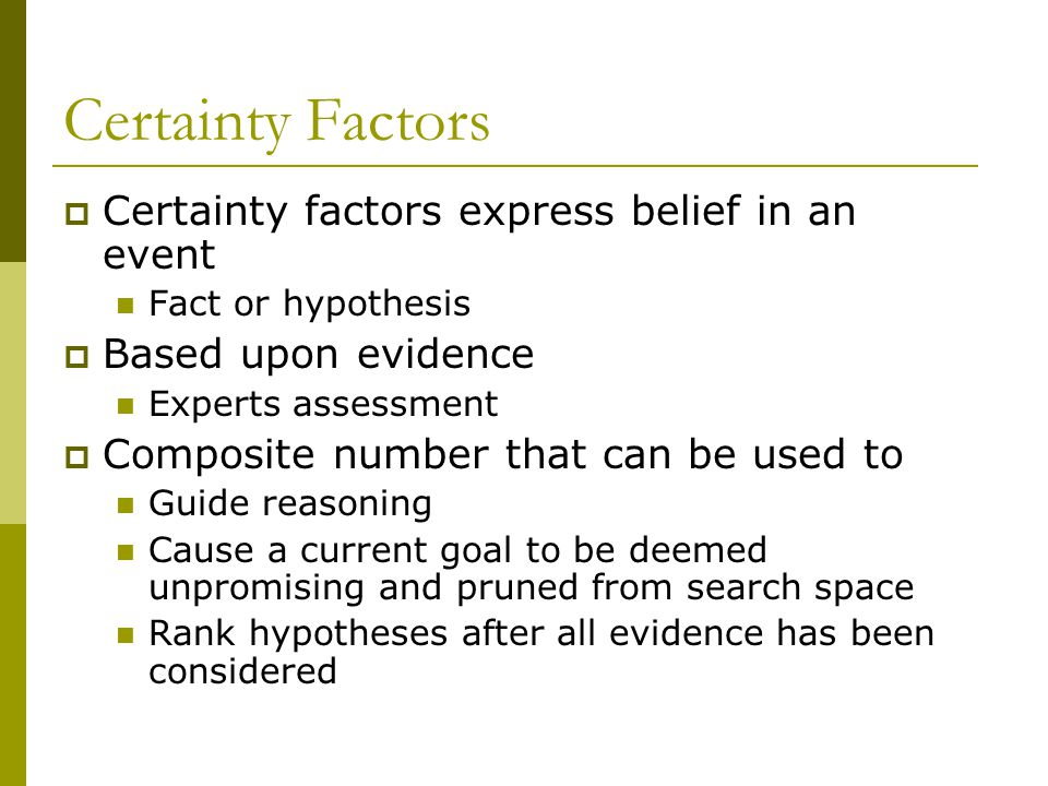 Certainty Factors Certainty factors express belief in an event