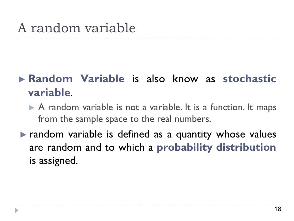 A random variable Random Variable is also know as stochastic variable.