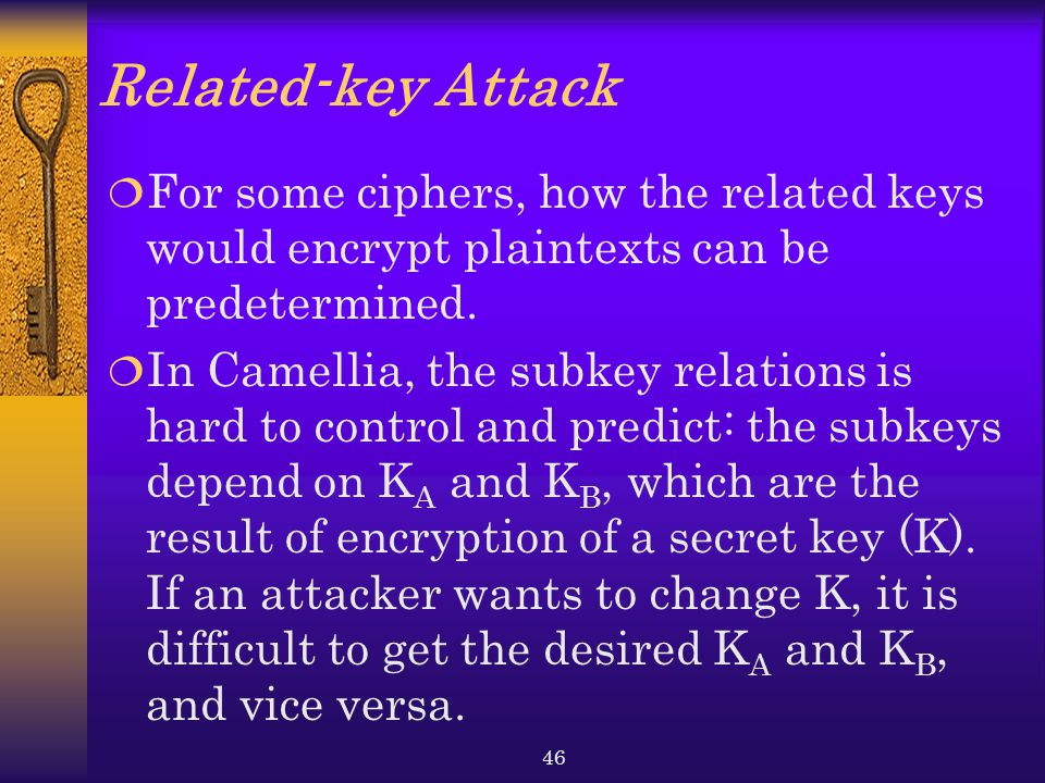 Related-key Attack For some ciphers, how the related keys would encrypt plaintexts can be predetermined.