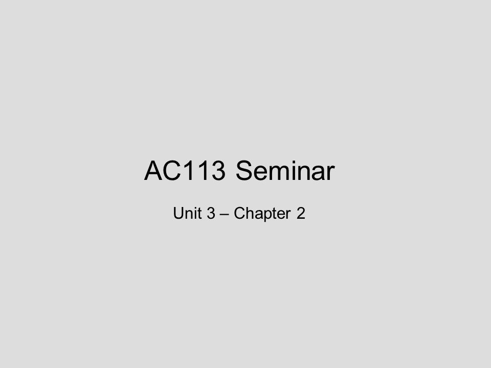 AC113 Seminar Unit 3 – Chapter 2