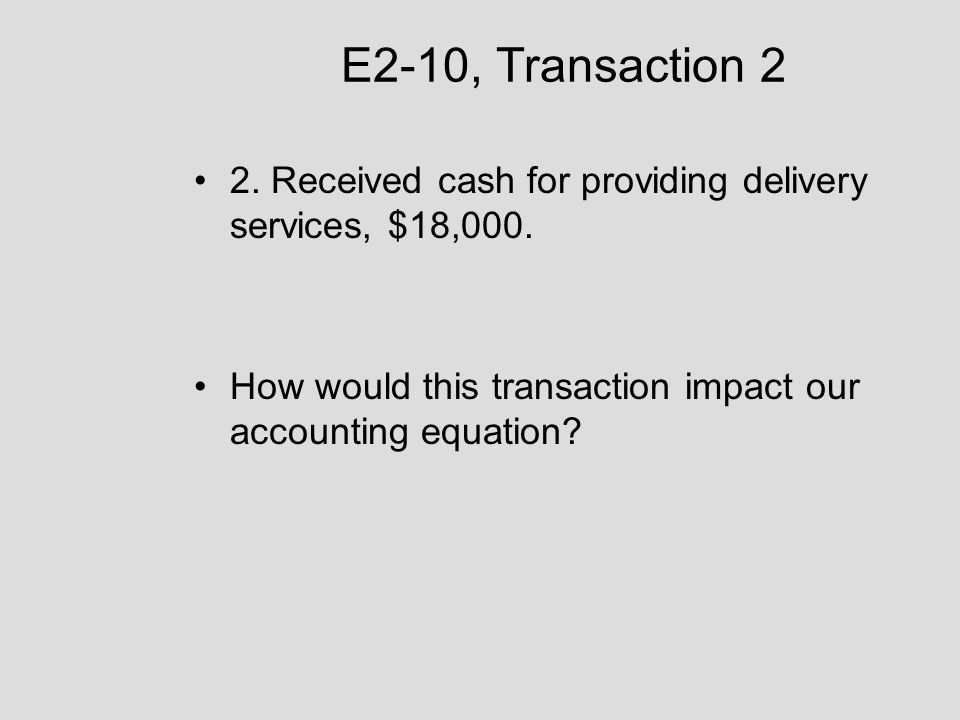 E2-10, Transaction 2 2. Received cash for providing delivery services, $18,000.