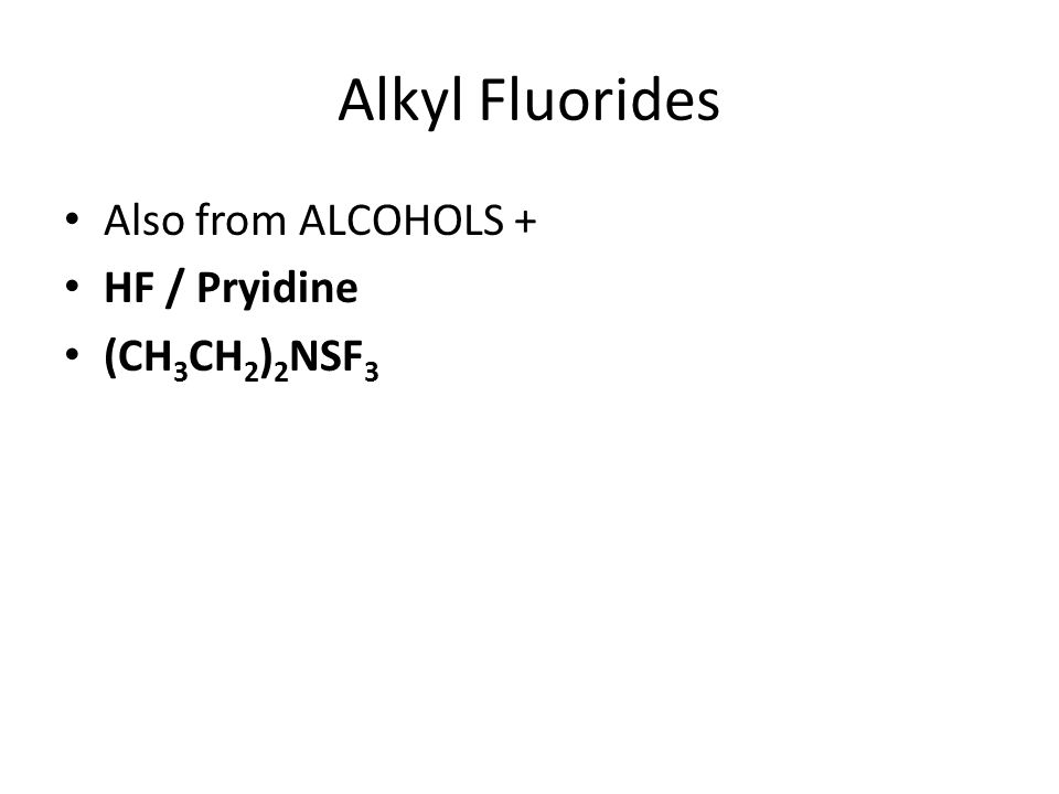Alkyl Fluorides Also from ALCOHOLS + HF / Pryidine (CH3CH2)2NSF3