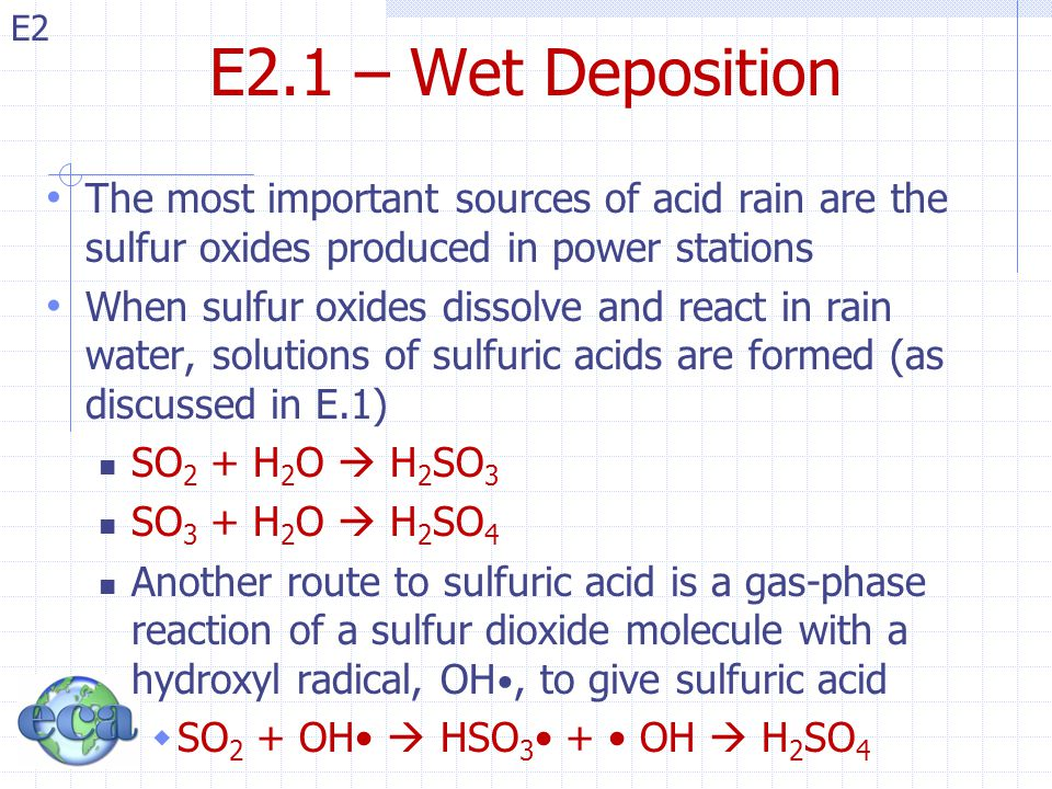 E2.1 – Wet Deposition The most important sources of acid rain are the sulfur oxides produced in power stations.