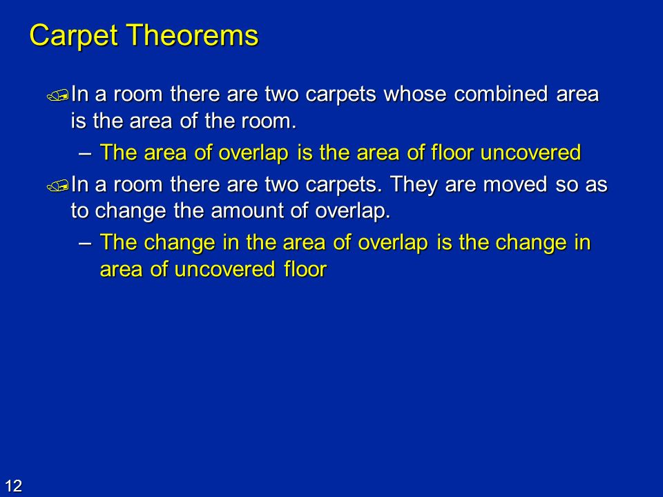 Carpet Theorems In a room there are two carpets whose combined area is the area of the room. The area of overlap is the area of floor uncovered.