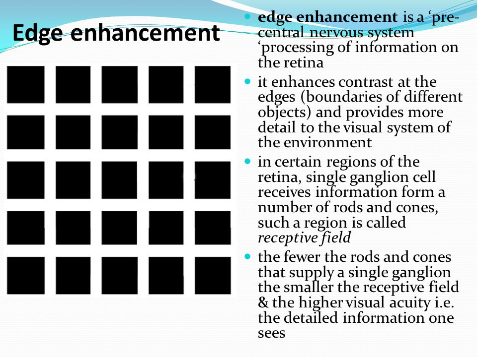 Edge enhancement edge enhancement is a 'pre- central nervous system 'processing of information on the retina.