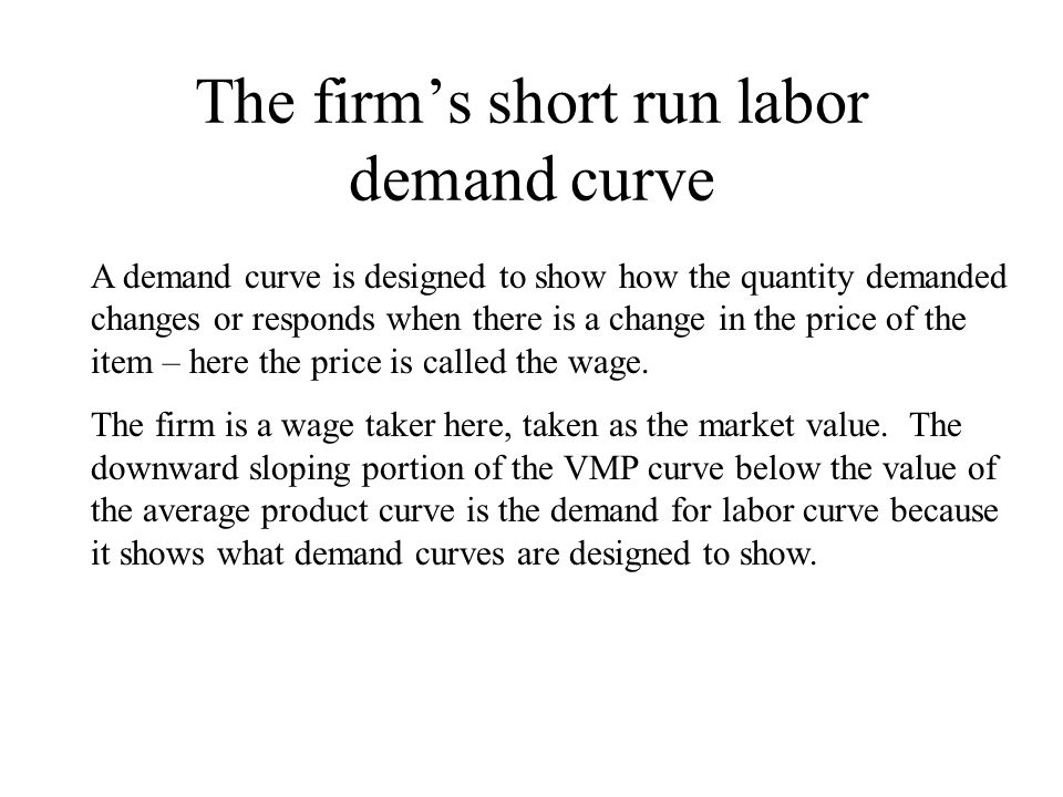 The firm's short run labor demand curve