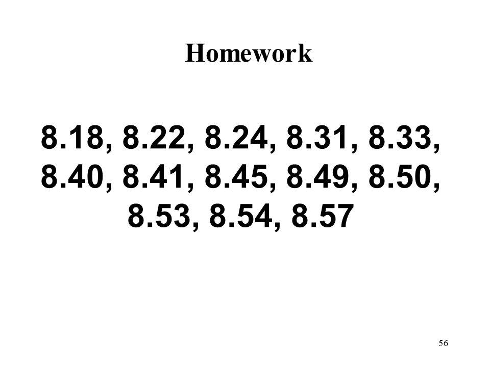 Homework 8.18, 8.22, 8.24, 8.31, 8.33, 8.40, 8.41, 8.45, 8.49, 8.50, 8.53, 8.54, 8.57