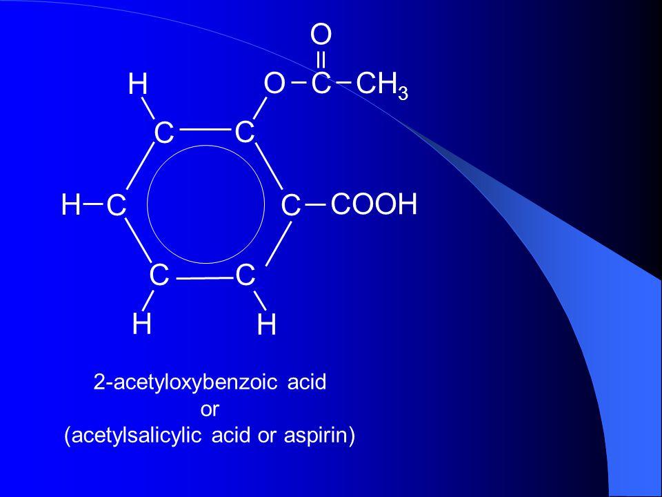 O H O C CH3 C C H C C COOH C C H H 2-acetyloxybenzoic acid or