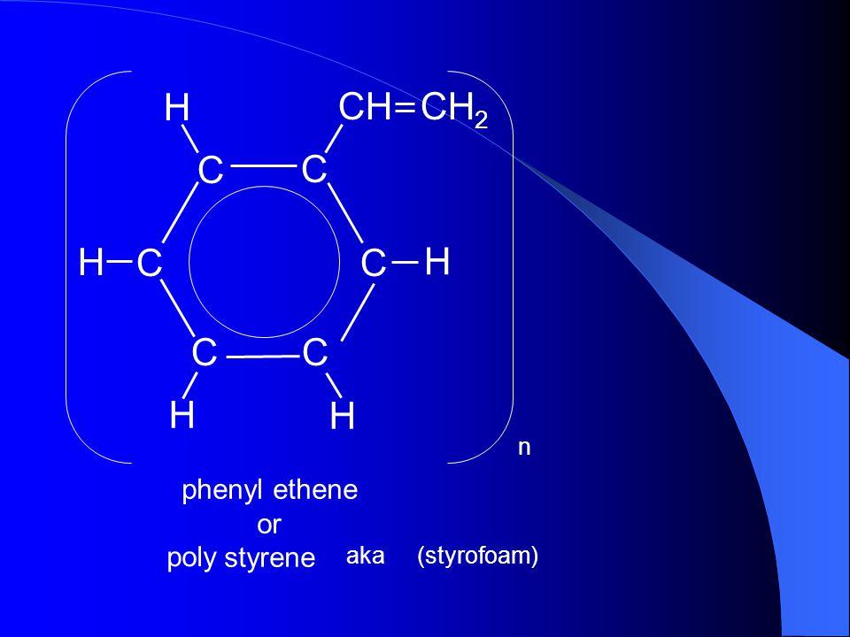 H CH CH2 C C H C C H C C H H phenyl ethene or styrene poly n