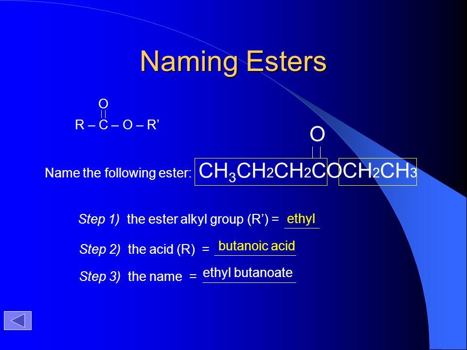 Naming Esters O O R – C – O – R'