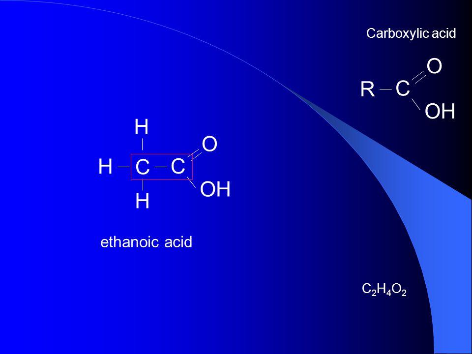 Carboxylic acid C OH O R H O H C C OH H ethanoic acid C2H4O2
