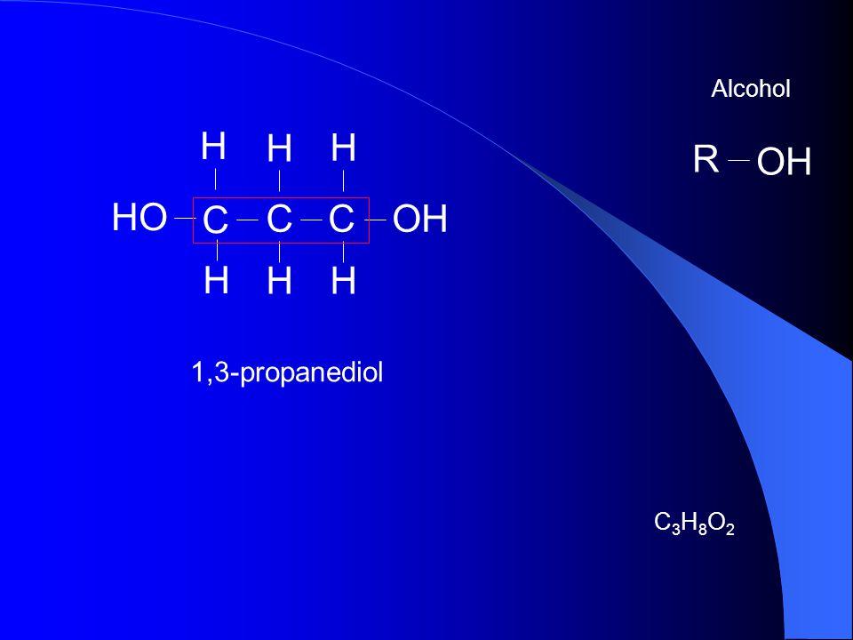 Alcohol H C OH HO OH R 1,3-propanediol C3H8O2