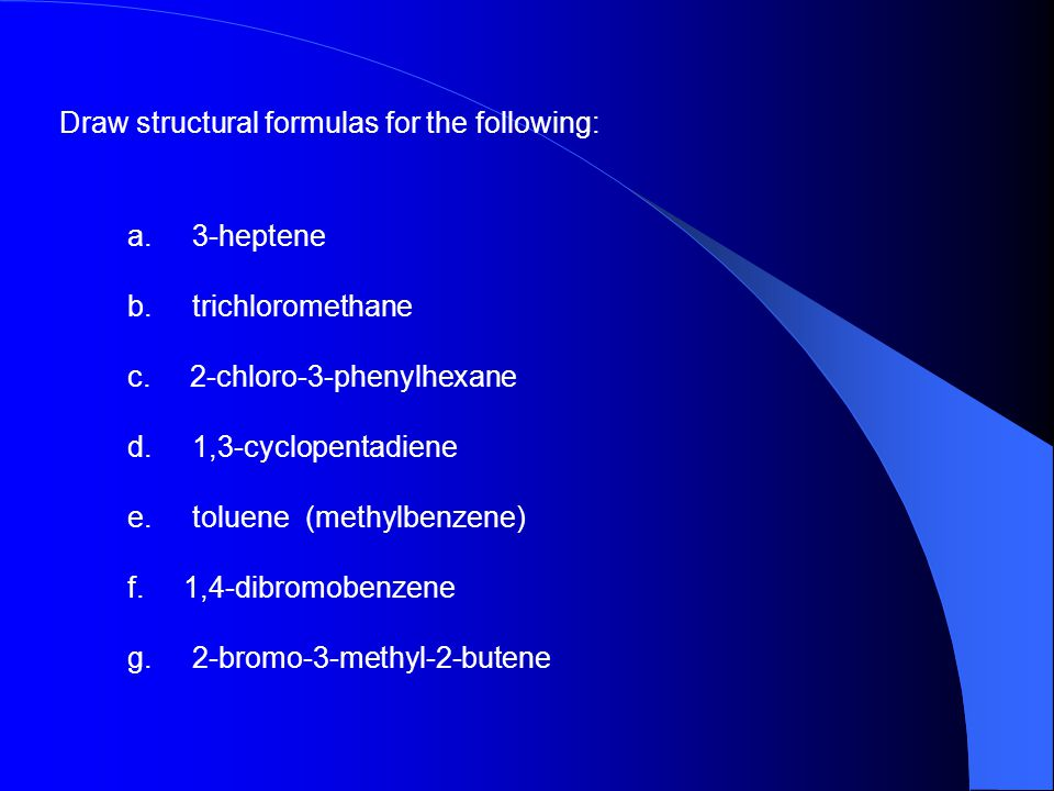 Draw structural formulas for the following: