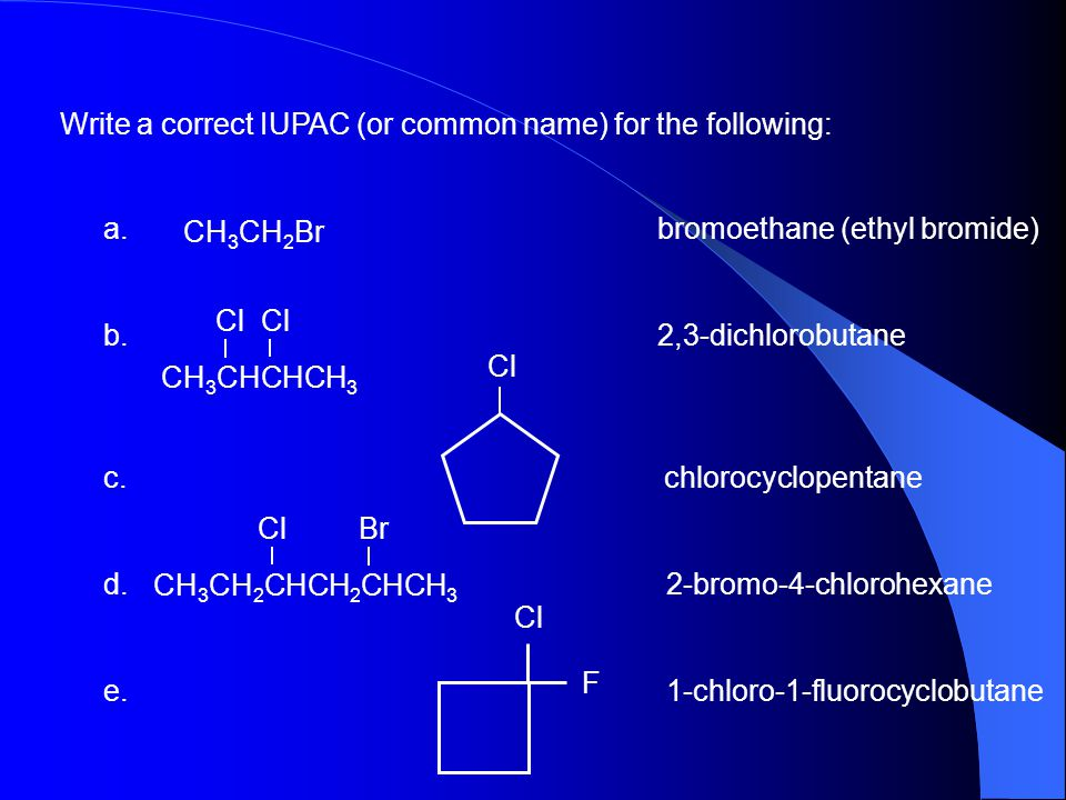 Write a correct IUPAC (or common name) for the following:
