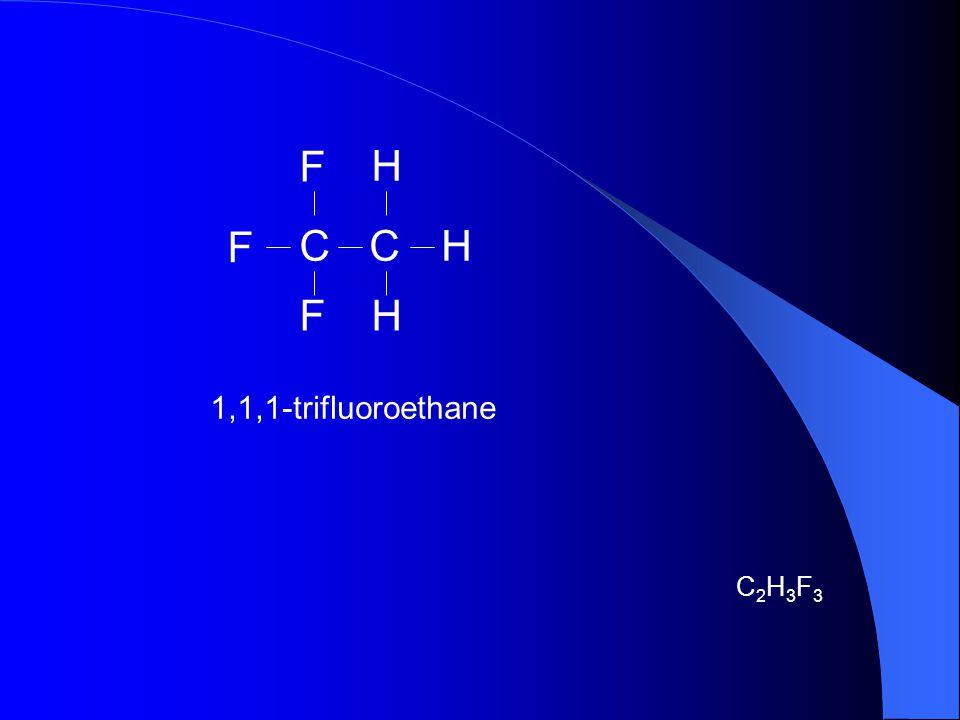 F H F C C H F H 1,1,1-trifluoroethane C2H3F3