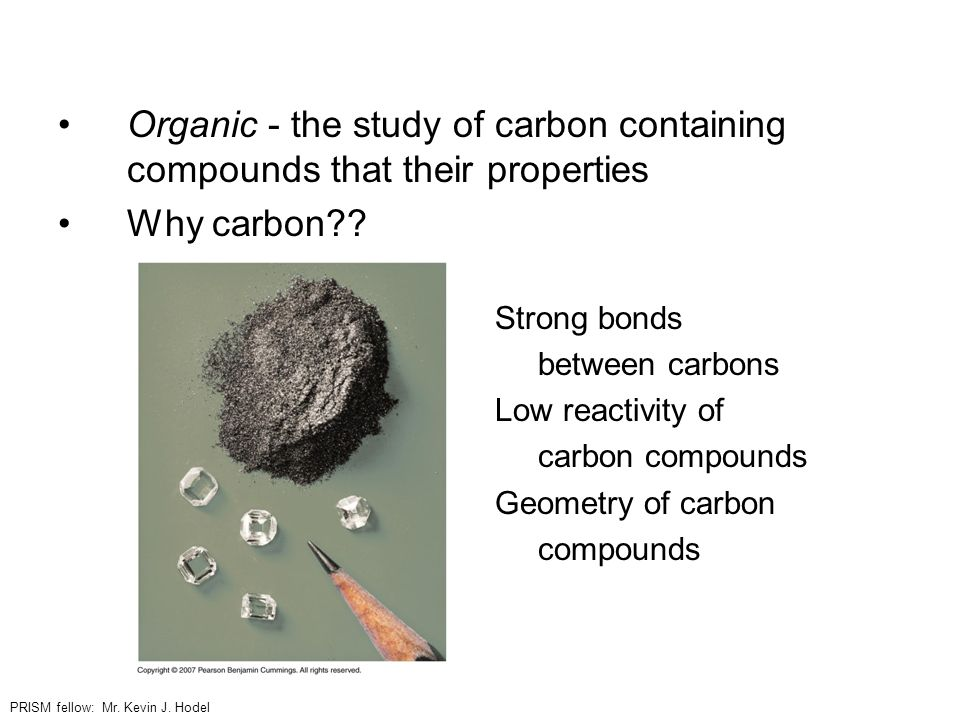 Organic - the study of carbon containing compounds that their properties