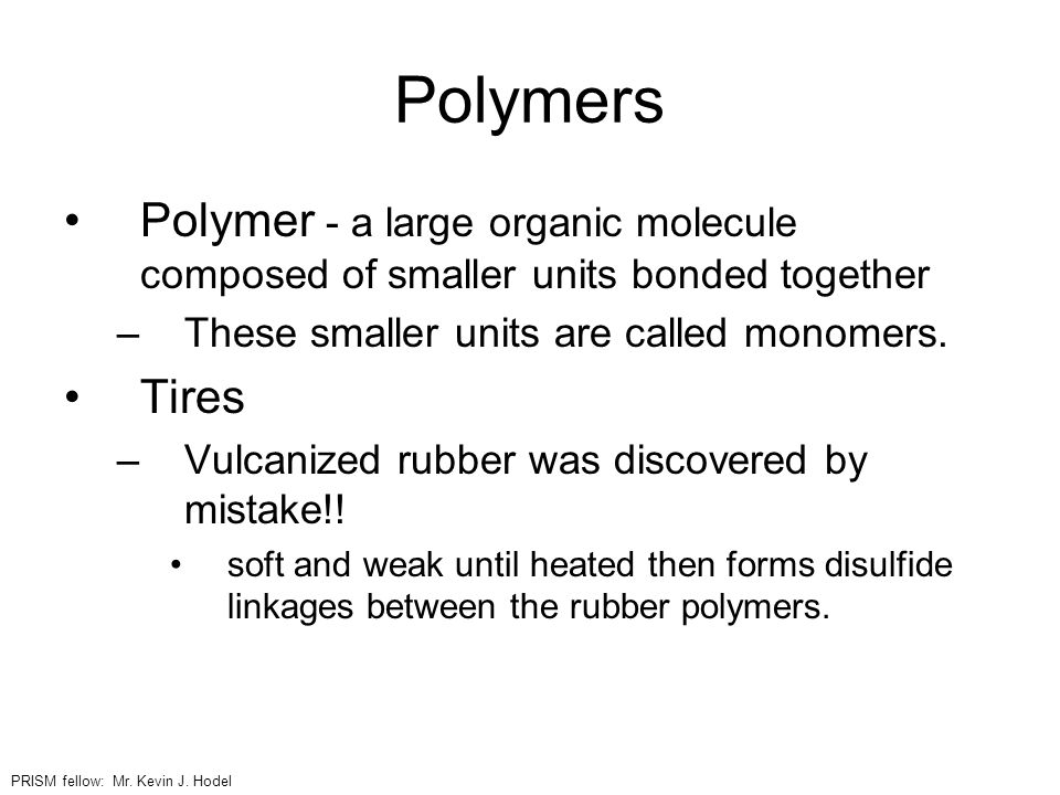 Polymers Polymer - a large organic molecule composed of smaller units bonded together. These smaller units are called monomers.