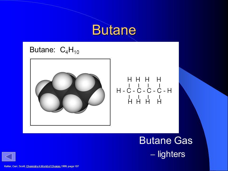 Butane Butane Gas lighters Butane: C4H10 H H H H H - C - C - C - C - H