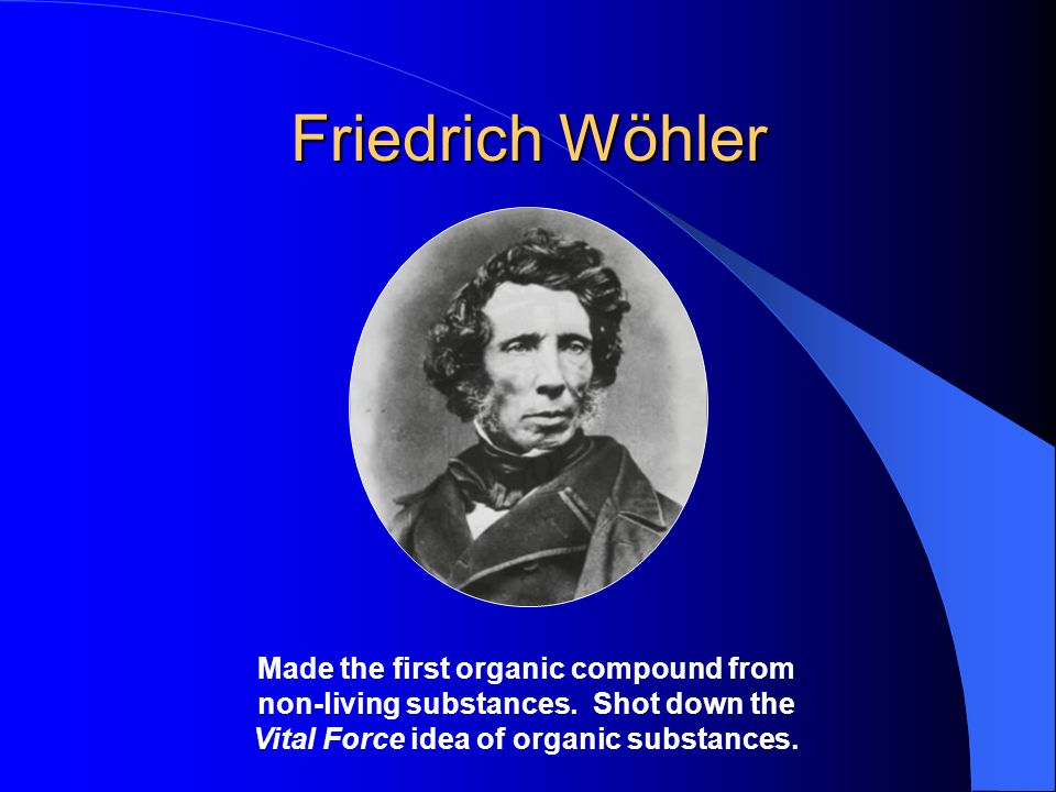 Friedrich Wöhler Made the first organic compound from