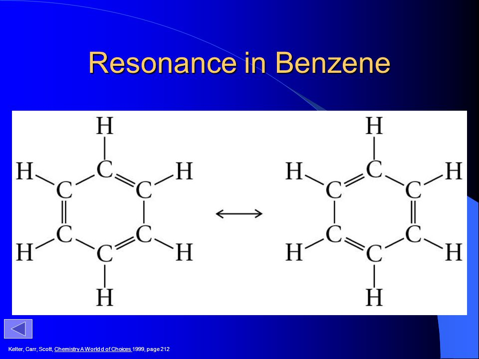 Resonance in Benzene Kelter, Carr, Scott, Chemistry A World d of Choices 1999, page 212