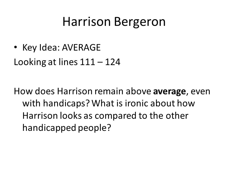 Harrison Bergeron Key Idea: AVERAGE Looking at lines 111 – 124