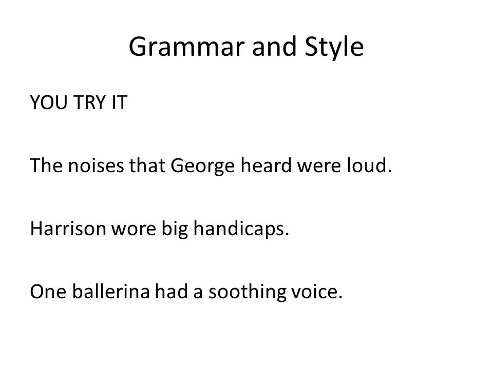Grammar and Style YOU TRY IT The noises that George heard were loud.