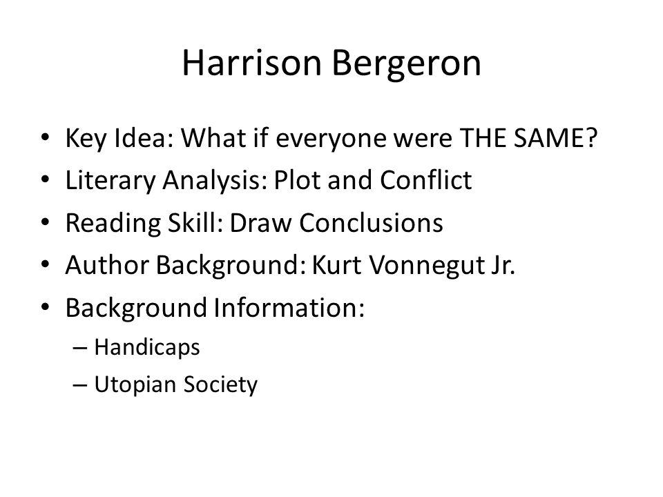 Harrison Bergeron Key Idea: What if everyone were THE SAME