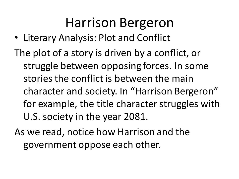 analysis of harrison bergeron Harrison bergeron, must carry three hundred pounds in the race of life in today's world, is there a burden that exceptional people must carry think about both classmates and famous people as you examine the issuse and explaine.
