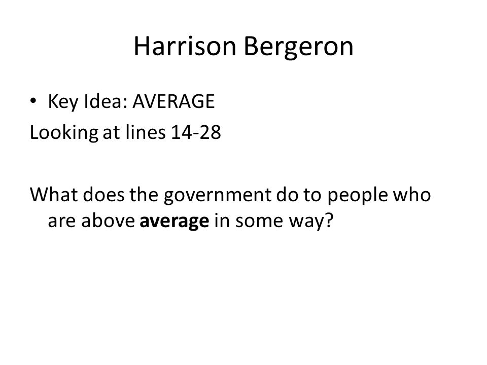 Harrison Bergeron Key Idea: AVERAGE Looking at lines 14-28